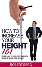 How to Increase Your Height 101: Perfect Way's, Exercises, Trick's & Secrets to Increase Human Height Naturally