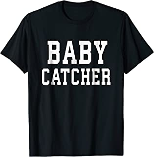 Funny Baby Catcher T-Shirt for Midwives Dads OBGYN Doctors