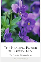 The Healing Power of Forgiveness: The Powerful Christian Series Book 4 Kindle Edition