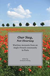 Our Say, Not Hearsay: Wartime Accounts from an Anglo-French Community in Paris