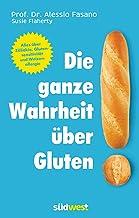 Die ganze Wahrheit über Gluten: Alles über Zöliakie, Glutensensitivität und Weizenallergie. Mit einem Vorwort von Klaus-Di...