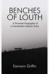 Benches of Louth: A Personal Geography of a Lincolnshire Market Town Kindle Edition