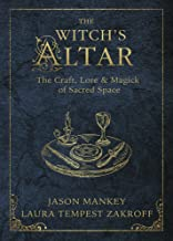 The Witch's Altar: The Craft, Lore & Magick of Sacred Space (The Witch's Tools Series)