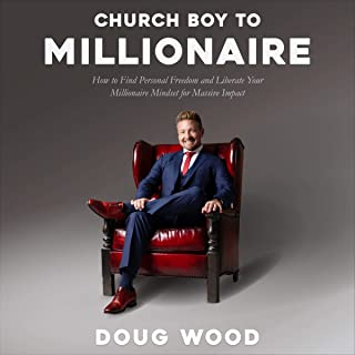 Church Boy to Millionaire: How to Find Personal Freedom and Liberate Your Millionaire Mindset for Massive Impact