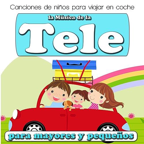 Canciones de Niños para Viajar en Coche. La Música de la Tele para Mayores y