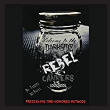 Rebel Canners Cookbook: Preserving Time-Honored Methods