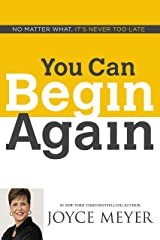 You Can Begin Again: No Matter What, It's Never Too Late Kindle Edition