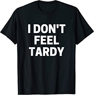 I Don't Feel Tardy T-Shirt