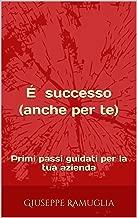 É successo (anche per te): Primi passi guidati per la tua azienda (Italian Edition)