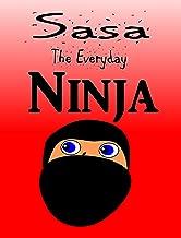 SASA: The Everyday Ninja (A Fun Book For Kids): A fun book for kids about a toddler ninja (SASA: The Toddler Ninja: Ninja books for kids 1)