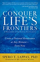 Conquer Life`s Frontiers: A Philosophy of Individual Fulfillment: Create a Personal Renaissance at Any Moment—Even Now