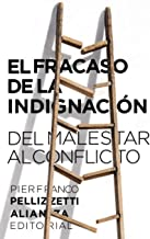 El fracaso de la indignación: Del malestar al conflicto (El libro de bolsillo - Ciencias sociales) (Spanish Edition)