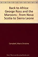 Back to Africa: George Ross and the Maroons : From Nova Scotia to Sierra Leone