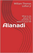 Alanadi: What to do about the alcoholic or addict in your life