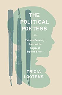 The Political Poetess: Victorian Femininity, Race, and the Legacy of Separate Spheres