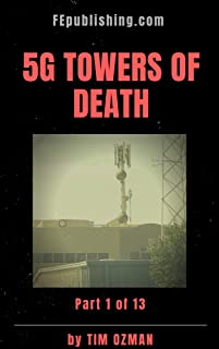 5G TOWERS OF DEATH : Part 1 of 13