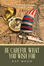 Be Careful What You Wish For: A true story of an American family's five year adventure living on the high seas.