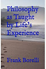 Philosophy as Taught by Life's Experience Kindle Edition