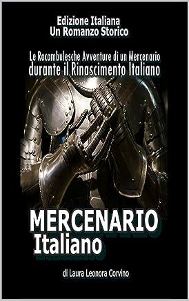 MERCENARIO ITALIANO: Le Rocambulesche Avventure di un Mercenario durante il primo Rinacimento Italiano (IL MERCENARIO Vol. 1)