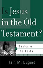 Is Jesus in the Old Testament? (Basics of the Faith)