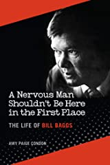 A Nervous Man Shouldn't Be Here in the First Place: The Life of Bill Baggs Kindle Edition
