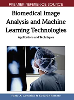 Biomedical Image Analysis and Machine Learning Technologies: Applications and Techniques (Premier Reference Source)