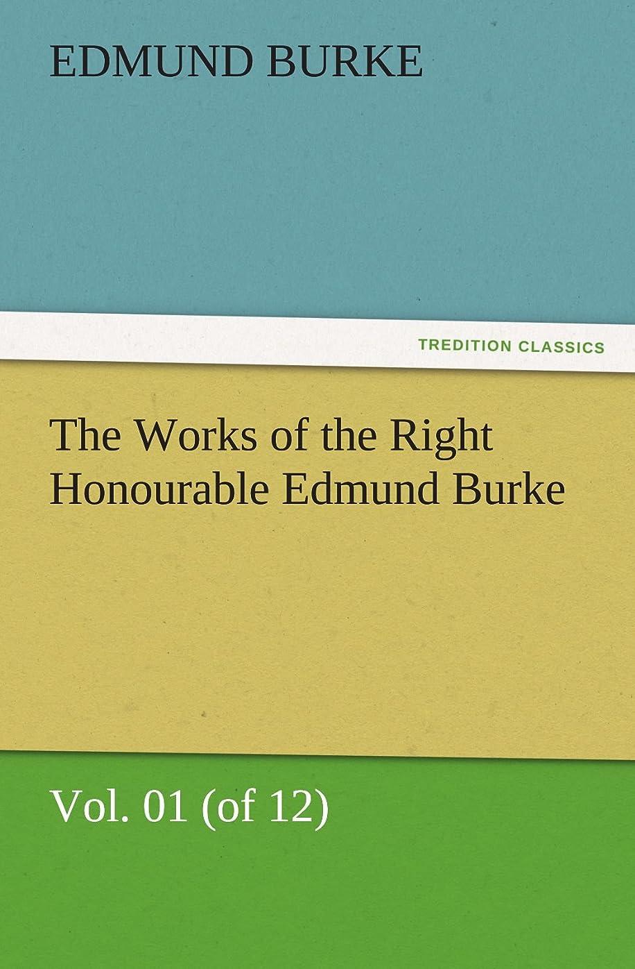 うがいお嬢複製The Works of the Right Honourable Edmund Burke, Vol. 01 (of 12) (TREDITION CLASSICS)