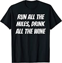 RUN ALL THE MILES, DRINK ALL THE WINE Funny T-Shirt Humor