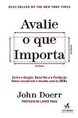 Avalie o que Importa. Como o Google Bono Vox e a Fundacao Gates Sacudiram o Mundo com os OKRs (Em Portugues do Brasil) Paperback