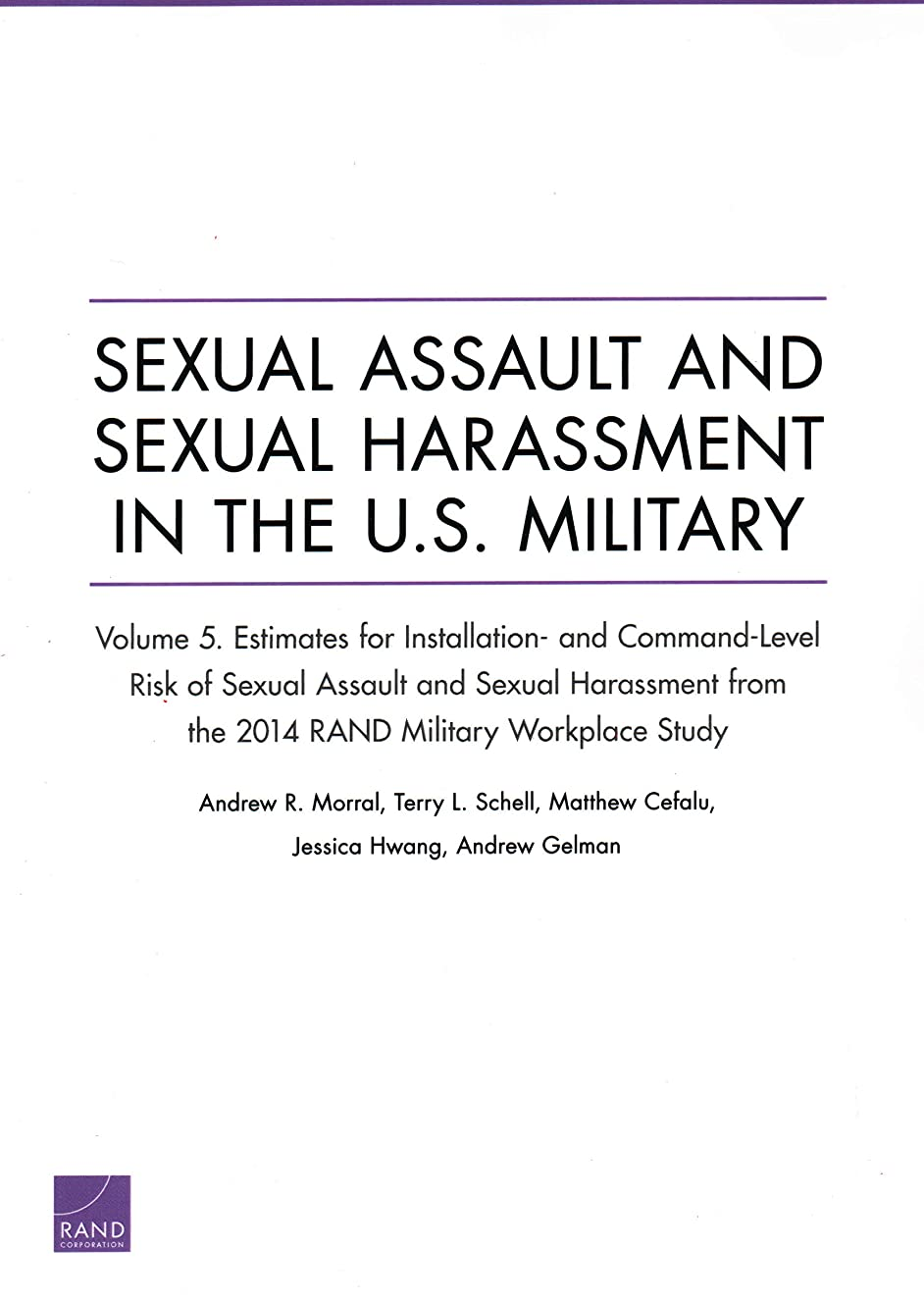 Sexual Assault and Sexual Harassment in the U.S. Military: Estimates for Installation- and Command-Level Risk of Sexual Assault and Sexual Harassment ... 2014 RAND Military Workplace Study (Volume 5)