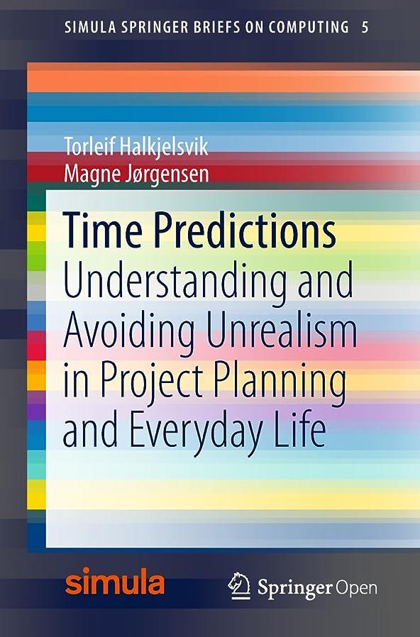 頂点偶然バンジョーTime Predictions: Understanding and Avoiding Unrealism in Project Planning and Everyday Life (Simula SpringerBriefs on Computing Book 5) (English Edition)