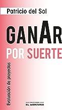 Ganar por suerte: Evaluación de proyectos (Spanish Edition)