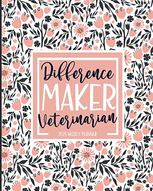 Difference Maker: Veterinarian Planner 2021: Jan 01 - Dec 31, 1 Year Weekly And Monthly Planner, Schedule Organizer, Gift Idea, Pink Floral Print