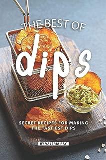 The Best of Dips: Secret Recipes for Making the Tastiest Dips
