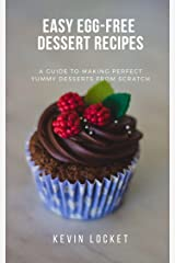 Easy Egg Free Dessert Recipes: A GUIDE TO MAKING PERFECT YUMMY DESSERTS FROM SCRATCH Kindle Edition