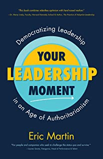 Your Leadership Moment: Democratizing Leadership in an Age of Authoritarianism (Taking Adaptive Leadership to the Next Level)