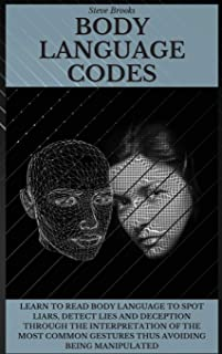 Body Language Codes: Learn To Read Body Language To Spot Liars, Detect Lies And Deception Through The Interpretation Of Th...