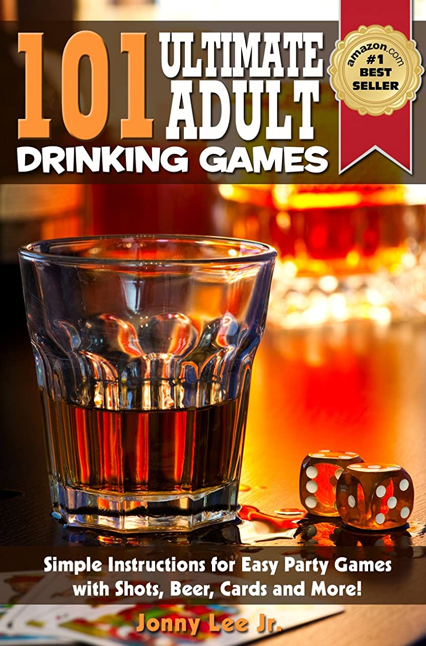 軽蔑する受け継ぐ注文101 Ultimate Adult Drinking Games : Simple Instructions for Easy Party Games with Shots, Beer, Cards and More - Just Add Alcohol! (English Edition)