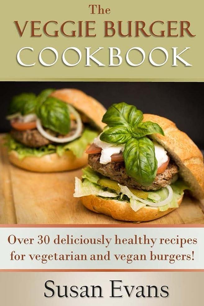 プレミアむさぼり食う適度にThe Veggie Burger Cookbook: Over 30 deliciously healthy recipes for vegetarian and vegan burgers! (English Edition)