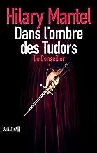 Le conseiller - Tome 1 - Dans l'ombre des Tudors (French Edition)