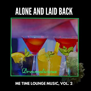 Alone And Laid Back - Me Time Lounge Music, Vol. 2