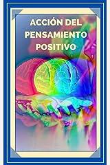 ACCIÓN DEL PENSAMIENTO POSITIVO: Activa el poder del pensamiento positivo y comienza a cumplir tus metas! (INTRODUCCIÓN AL PENSAMIENTO POSITIVO nº 5) (Spanish Edition) Kindle Edition