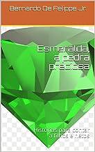 Esmeralda, a pedra preciosa: Histórias para contar a filhos e netos (Portuguese Edition)