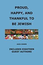 Proud, Happy, and Thankful to be Jewish: Includes Eighteen Guest Authors