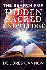 The Search for Hidden, Sacred Knowledge Kindle Edition