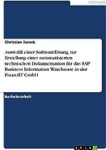 Auswahl einer Softwarelösung zur Erstellung einer automatisierten technischen Dokumentation für das SAP Business Information Warehouse in der FinanzIT GmbH (German Edition)
