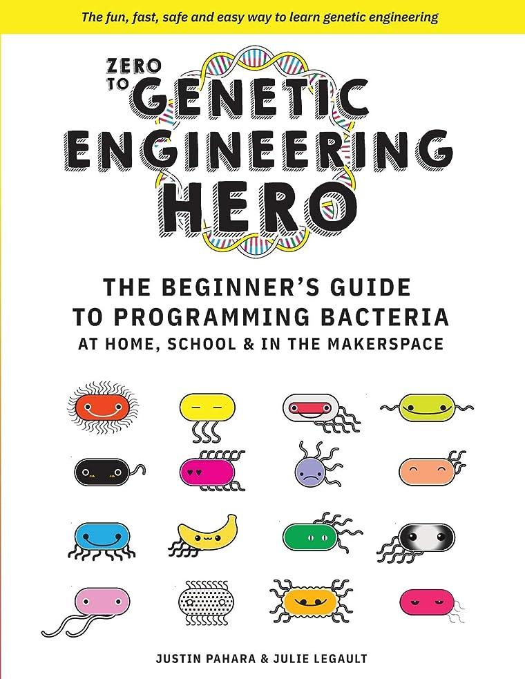 パック何故なのロバZero to Genetic Engineering Hero: The Beginner's Guide to Programming Bacteria at Home, School  & in the Makerspace