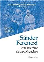 Sándor Ferenczi. L'enfant terrible de la psychanalyse (Essais) (French Edition)