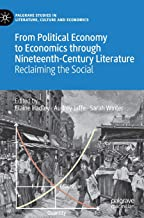 From Political Economy to Economics through Nineteenth-Century Literature: Reclaiming the Social (Palgrave Studies in Literature, Culture and Economics)