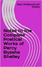 Notes to the Complete Poetical Works of Percy Bysshe Shelley (English Edition)